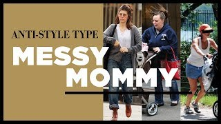 Anti-Style Types: Messy Mommy