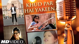 Khud Par Hai Yakeen Full Video Song | Hindi Song By Madhu Bhat
