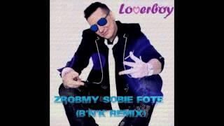 LOVERBOY - Zróbmy sobie fotę (B'n'K Project Remix)
