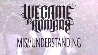 """We Came As Romans """"Mis//Understanding"""" Official Lyric Video"""