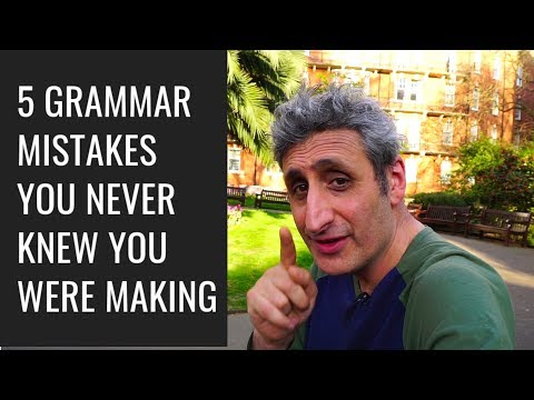 5 GRAMMAR MISTAKES  you didn't know you were making