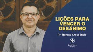 Culto de adoração | Lições para vencer o desânimo. | Pr. Renato Crescêncio