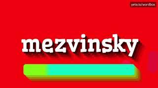 HOW PRONOUNCE MEZVINSKY! (BEST QUALITY VOICES)