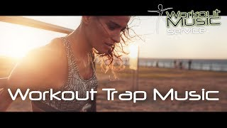 Workout Trap Music 2017 -  New Trap Best Trap Workout Motivation Mix