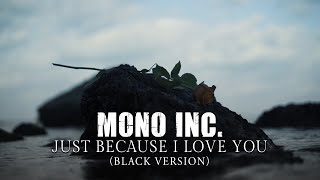 MONO INC. - Just Because  I Love You (Black Version) [Official Video]