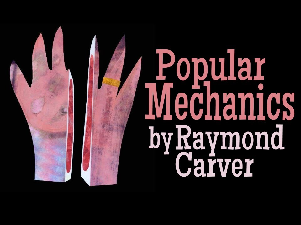 popular mechanics essay raymond carver Mechanics is quite a rare and popular topic for writing an essay, but it certainly is in our database new topic popular mechanics raymond carver analysis.