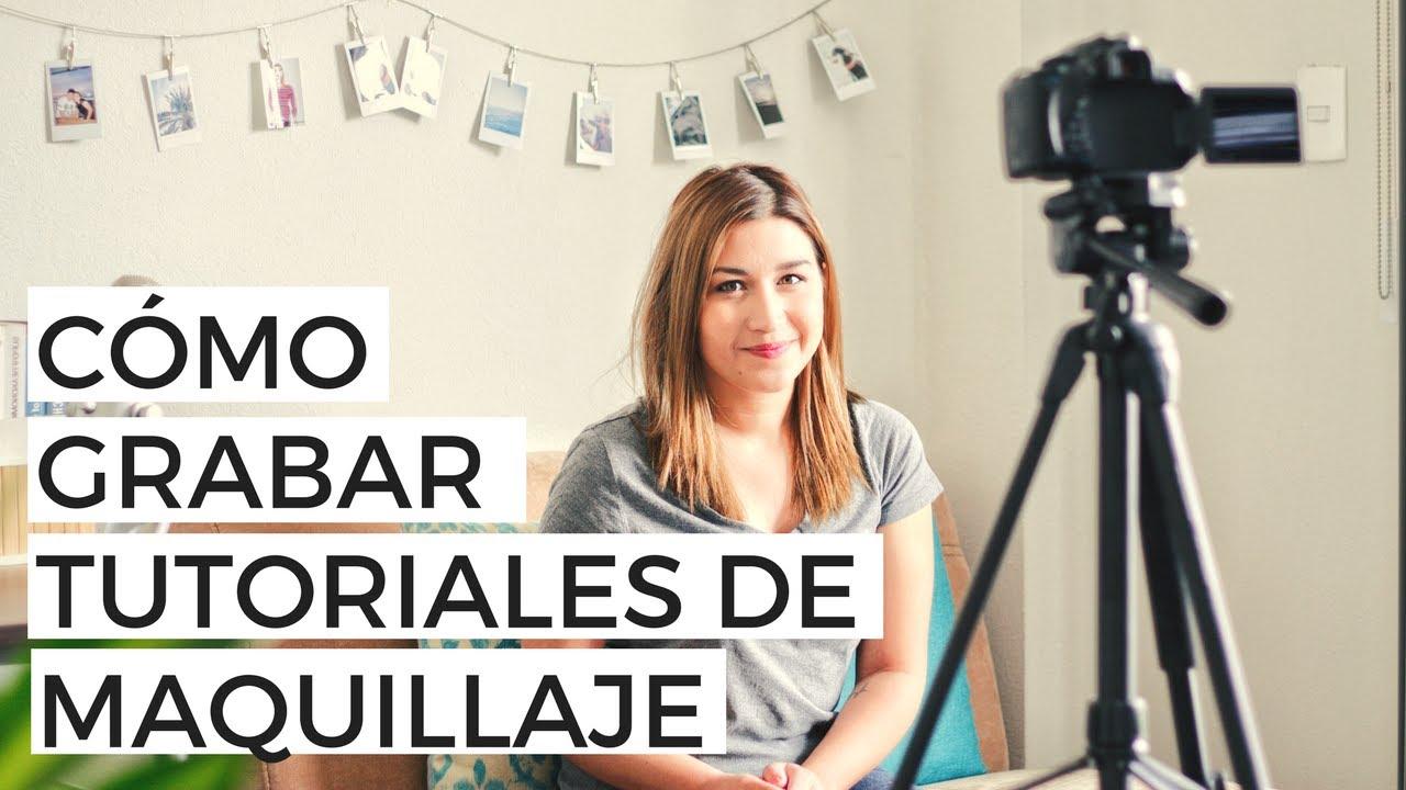 Cómo Grabar Tutoriales Y Videos De Maquillaje Para Youtube Cómo Ser Vlogger De Belleza Youtube