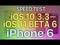 iPhone 6 Speed Test iOS 10.3.3 vs iOS 11 Beta 6 / Public Beta 5 Build 15A5354b