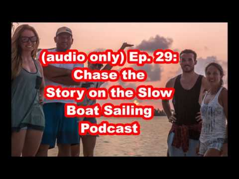 (audio only) E29: Chase the Story's Tasha Hacker and Ryan Horsnail on the Slow Boat Sailing Podcast