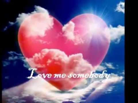 LOVE ME SOMEBODY
