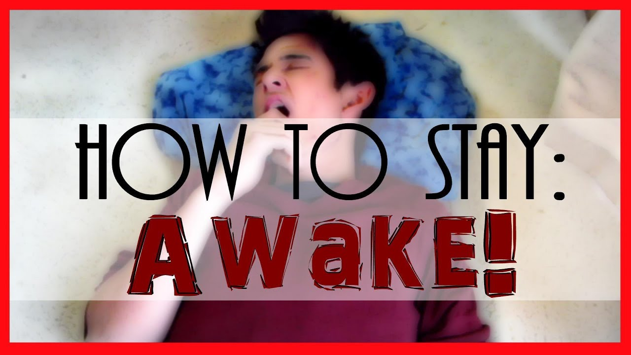 how to stay awake when your tired parcduction how to stay awake when your tired parcduction