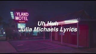 Uh Huh || Julia Michaels Lyrics
