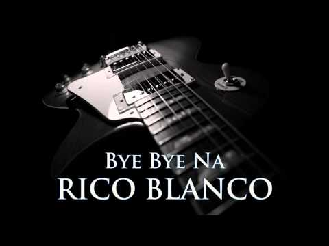 RICO BLANCO - Bye Bye Na [HQ AUDIO]