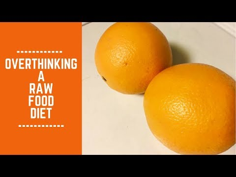 Overthinking a Raw Food Diet It Can Drive You Nuts