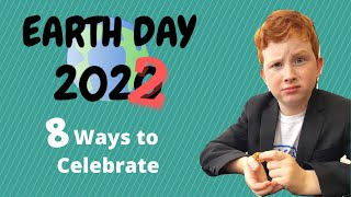 Earth Day 2021 & Beyond     8 Ways to Celebrate (I bet you don't know the fact in #1)