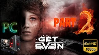 GET EVEN   Part 2   No Commentary [1080p30 Ultra Settings] #02