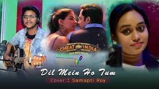 Dil Mein Ho Tum  Female cover Why Cheat India   Samapti Roy   Niharika Production