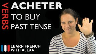 Acheter (to buy) — Past Tense (French verbs conjugated by Learn French With Alexa)