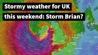 Stormy weather for UK this weekend: Storm Brian? Another spell of s...