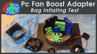 3D Printing PC Fan Boost Adapters - Bag Inflating Test - New Slim Format
