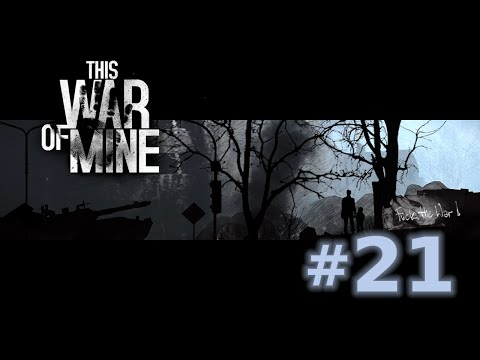 This War of Mine - Episode 21 (Military Merchants)