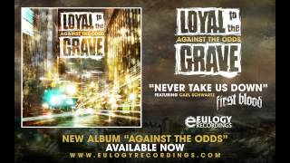 """LOYAL TO THE GRAVE """"NEVER TAKE US DOWN"""""""