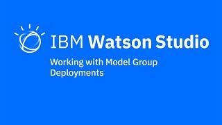 Video thumbnail for Working with model group deployments in IBM Watson Studio