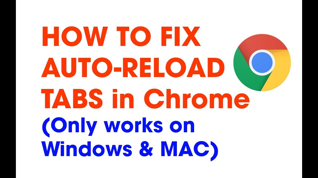 How to fix Google Chrome automatically reloads tabs (Only works on Windows  & Mac OS)