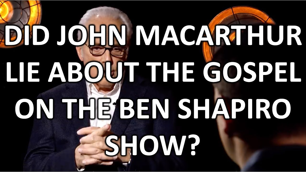 Did John MacArthur Lie About the Gospel on the Ben Shapiro Show?