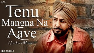 Gurdas Maan Songs | Tenu Mangna Na Aave | New Punjabi Songs 2019 | Punjabi Hits | Audio Song