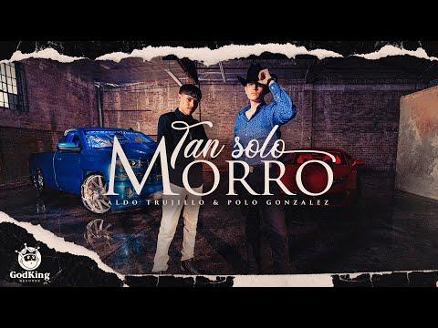 Aldo Trujillo & Polo Gonzalez | Tan Solo Morro (Official Music Video)