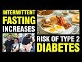 INTERMITTENT FASTING LEADS TO TYPE 2 DIABETES?!!