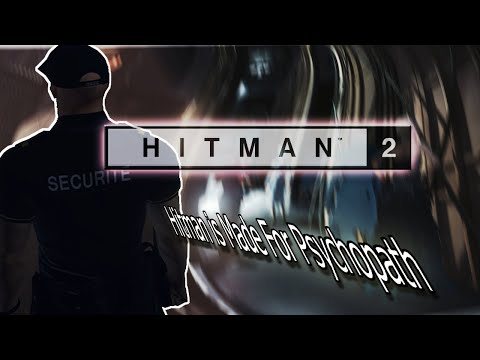 Hitman 2 is A Game Made For Psychopatic People |