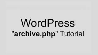 WordPress Archive Tutorial archive php