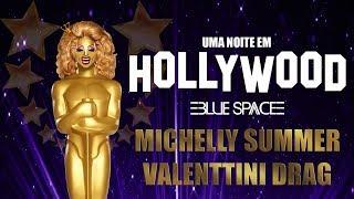 Blue Space Oficial | 23ª Uma noite em Hollywood 2018 | Michelly Summer e Valenttini Drag  - 19.08.18