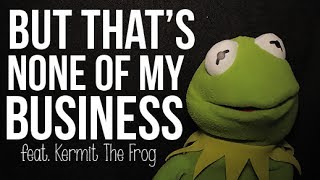 But That's None Of My Business: Kermit The Frog thumbnail