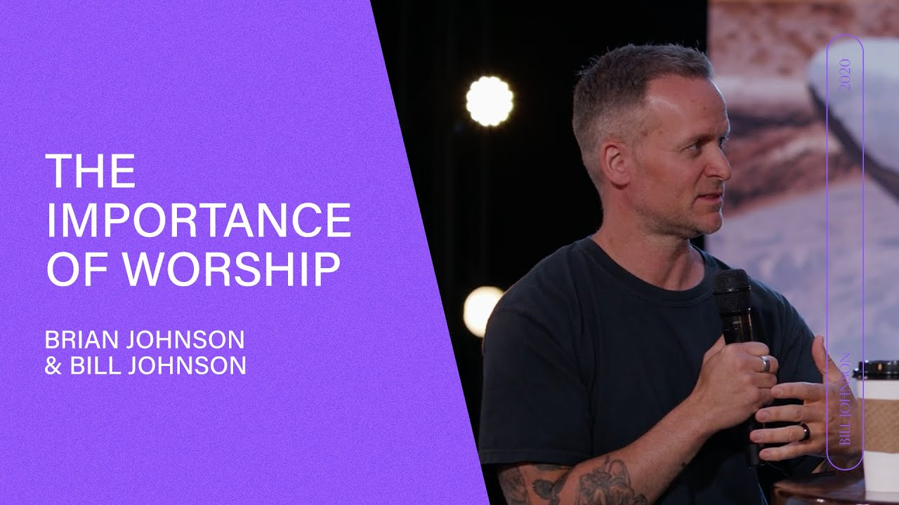 Download The Importance Of Worship - Brian Johnson & Bill Johnson   Bethel Church
