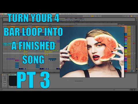 Ableton Tutorial: Turn Your 4 Bar Loop into a Finished Song PT 3