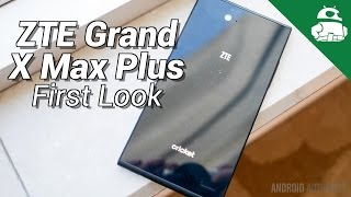 ZTE Grand X Max Plus First Look