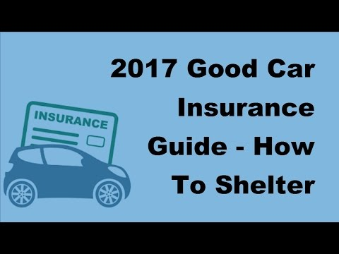 2017 Good Car Insurance Guide | How To Shelter Your Vehicle By Getting A Good Car Insurance