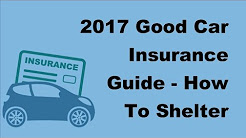 2017 Good Car Insurance Guide   How To Shelter Your Vehicle By Getting A Good Car Insurance