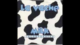Milk Incorporated - La Vache