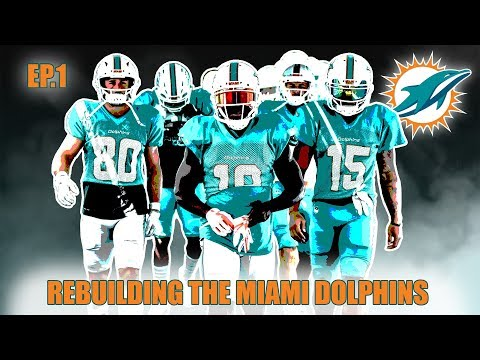 A Realistic Rebuild Of The Miami Dolphins   Madden 19   EP.1