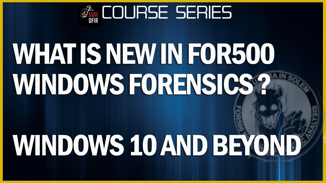What is new in FOR500: Windows Forensics Course? Windows 10 and beyond -