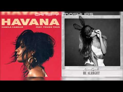 [7th Day Of Ari] Camila Cabello & Ariana Grande - Havana / Be Alright (Mashup)