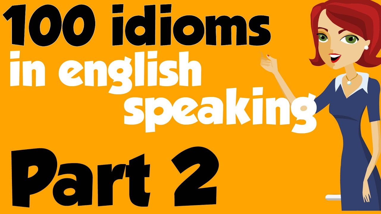 100 American Idioms In English Speaking With Example Part 2 Youtube