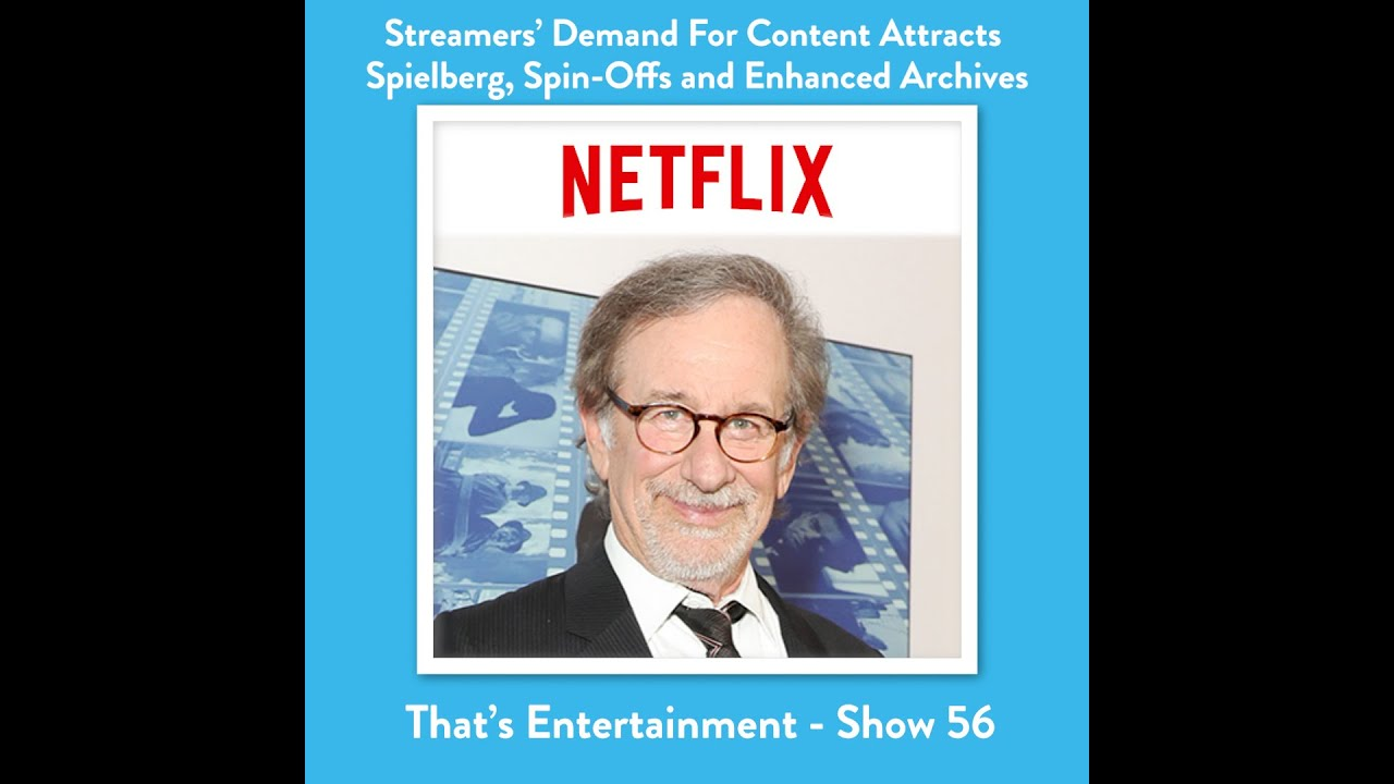 Streamers Demand For Content Attracts Spielberg, Spin-Offs And Enhanced Archives