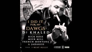 DJ Khaled - I Did It For My Dawgs ft. Rick Ross, Meek Mill, French Montana & Jadakiss (Explicit)