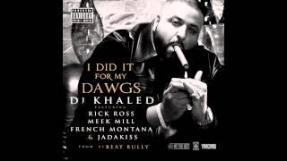 DJ Khaled - I Did It For My Dawgs ft. Rick Ross, Meek Mill, French Montana & Jadakiss (Explicit)