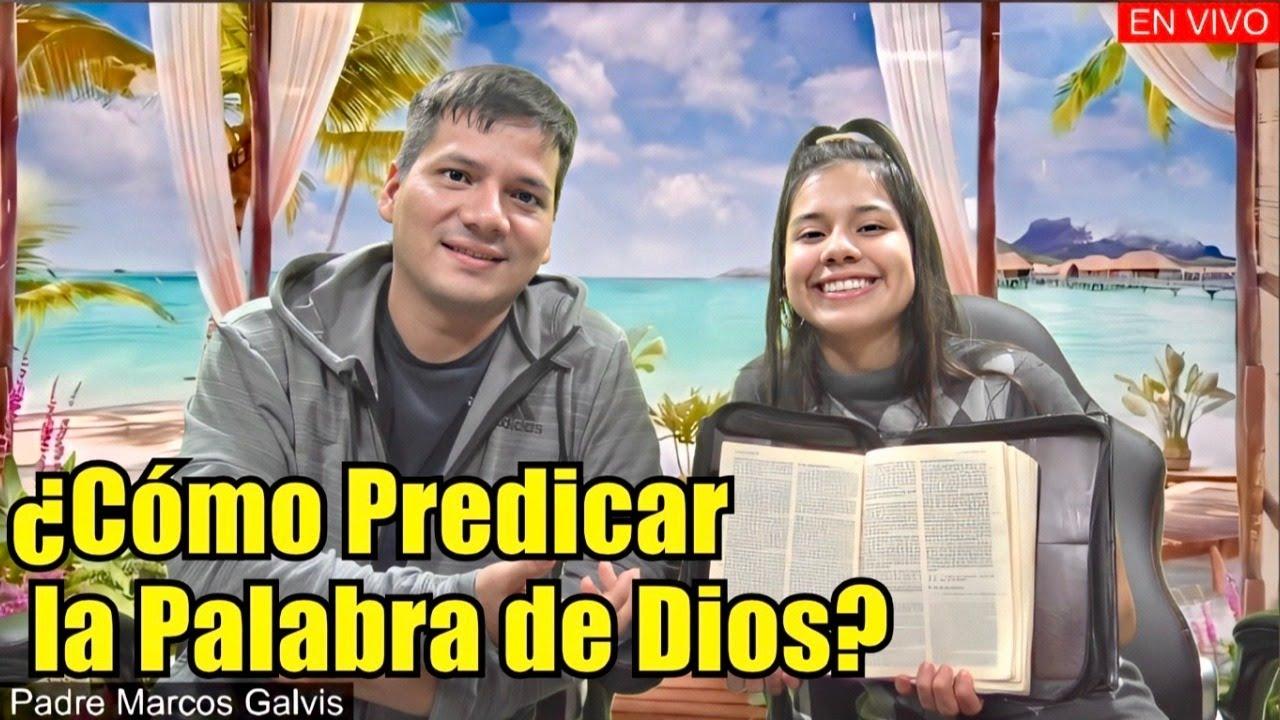 ¿Cómo Predicar la PALABRA DE DIOS - Padre Marcos Galvis EN VIVO